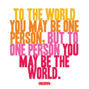 To the world you may be one person... - magnet