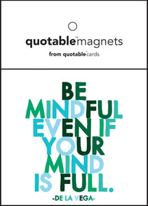 Be mindful even when your mind if full  -magent