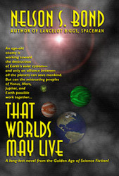 That Worlds May Live, by Nelson S. Bond