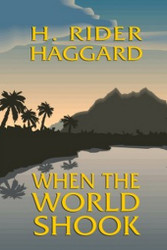 When the World Shook, by H. Rider Haggard (Paperback)