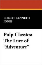 """Pulp Classics: The Lure of """"Adventure,"""" by Robert Kenneth Jones (Paperback)"""