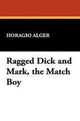 Ragged Dick and Mark, the Match Boy, by Horatio Alger Jr. (Paperback)