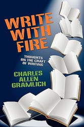 Write with Fire: Thoughts on the Craft of Writing , by Charles Allen Gramlich