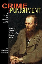 Crime and Punishment: A Play in Three Acts, by Frank J. Morlock