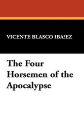 The Four Horsemen of the Apocalypse, by Vicente Blasco Ibañez (Paperback)