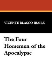 The Four Horsemen of the Apocalypse, by Vicente Blasco Ibañez (Paperback)