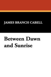 Between Dawn and Sunrise, by James Branch Cabell (Hardcover)