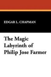 The Magic Labyrinth of Philip José Farmer, by Edgar L. Chapman (Hardcover)
