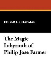 The Magic Labyrinth of Philip José Farmer, by Edgar L. Chapman (Paperback)