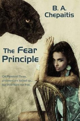 The Fear Principle, by B. A. Chepaitis (Paperback)