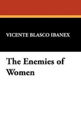 The Enemies of Women, by Vicente Blasco Ibanex (Hardcover)