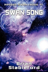 Swan Song: Hooded Swan, Book Six, by Brian Stableford (Paperback)
