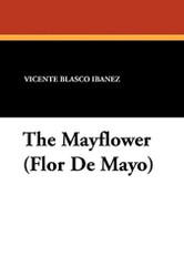 The Mayflower (Flor De Mayo), by Vicente Blasco Ibañez (Paperback)