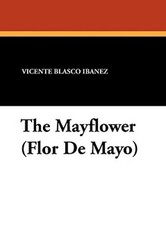 The Mayflower (Flor De Mayo), by Vicente Blasco Ibañez (Paperback)