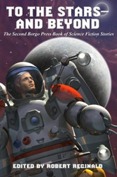 To the Stars -- and Beyond: The Second Borgo Press Book of Science Fiction Stories, edited by Robert Reginald (Paperback)