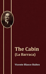 The Cabin (La Barraca), by Vicente Blasco Ibañez (Paperback)