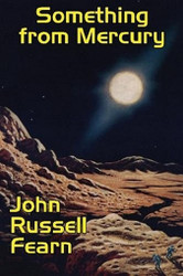 Something from Mercury: Classic Science Fiction Stories, by John Russell Fearn (Paperback)