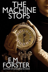 The Machine Stops, by E.M. Forster (Paperback)