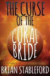 The Curse of the Coral Bride: A Romance of the Ultimate World, by Brian Stableford (Paperback)