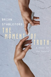 The Moment of Truth: A Novel of the Future, by Brian Stableford (Paperback)