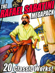 The Rafael Sabatini MEGAPACK™, by Rafael Sabatini (ePub/Kindle)