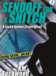 Sendoff for a Snitch: Jesse Damon Crime Novel #4, by K.M. Rockwood (ePub/Kindle)
