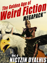 The Golden Age of Weird Fiction MEGAPACK™, Vol. 4: Nictzin Dyalhis