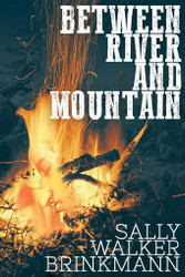 Between River and Mountain, by Sally Walker Brinkmann (Paperback)