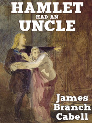 Hamlet Had an Uncle: A Comedy of Honor, by James Branch Cabell (epub/Kindle/pdf)