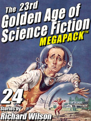 The 23rd Golden Age of Science Fiction MEGAPACK ™:  Richard Wilson (epub/Kindle/pdf)