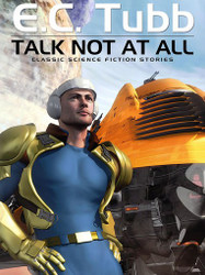 Talk Not At All: Classic Science Fiction Stories, by E.C. Tubb (epub/Kindle/pdf)