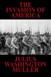 The Invasion of America, by Julius Washington Muller (Paperback)