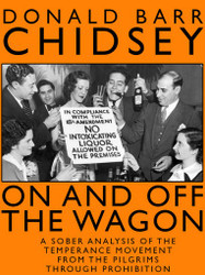 On And Off The Wagon: A Sober Analysis of the Temperance Movement from the Pilgrims through Prohibition, by Donald Barr Chidsey (epub/Kindle)