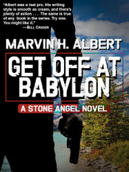 Get Off At Babylon (Stone Angel #3), by Marvin Albert (Paperback)