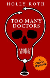 Too Many Doctors: A Classic Mystery, by Holly Roth (Paperback)