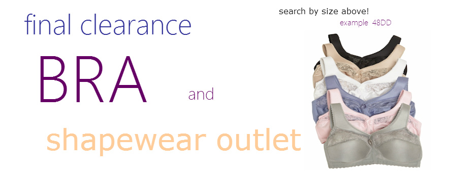 Final Clearance Bra and Shapewear Outlet. Search by Size!