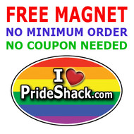1 FREE Magnet (while supplies last) - No Minimum Order Required - No Coupon Code Needed! Pride Shack Gay Pride Rainbow Oval Car Magnet (3 x 5) - Limit One per Customer.