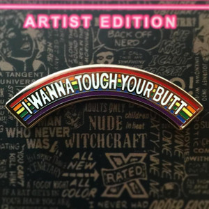 """I WANNA TOUCH YOUR BUTT"" ENAMEL PIN PRIDE edition"