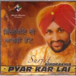 Surjit Bindrakhia- Pyar Kar Lai