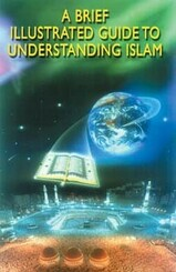 A Brief Illustrated Guide Towards Understanding Islam