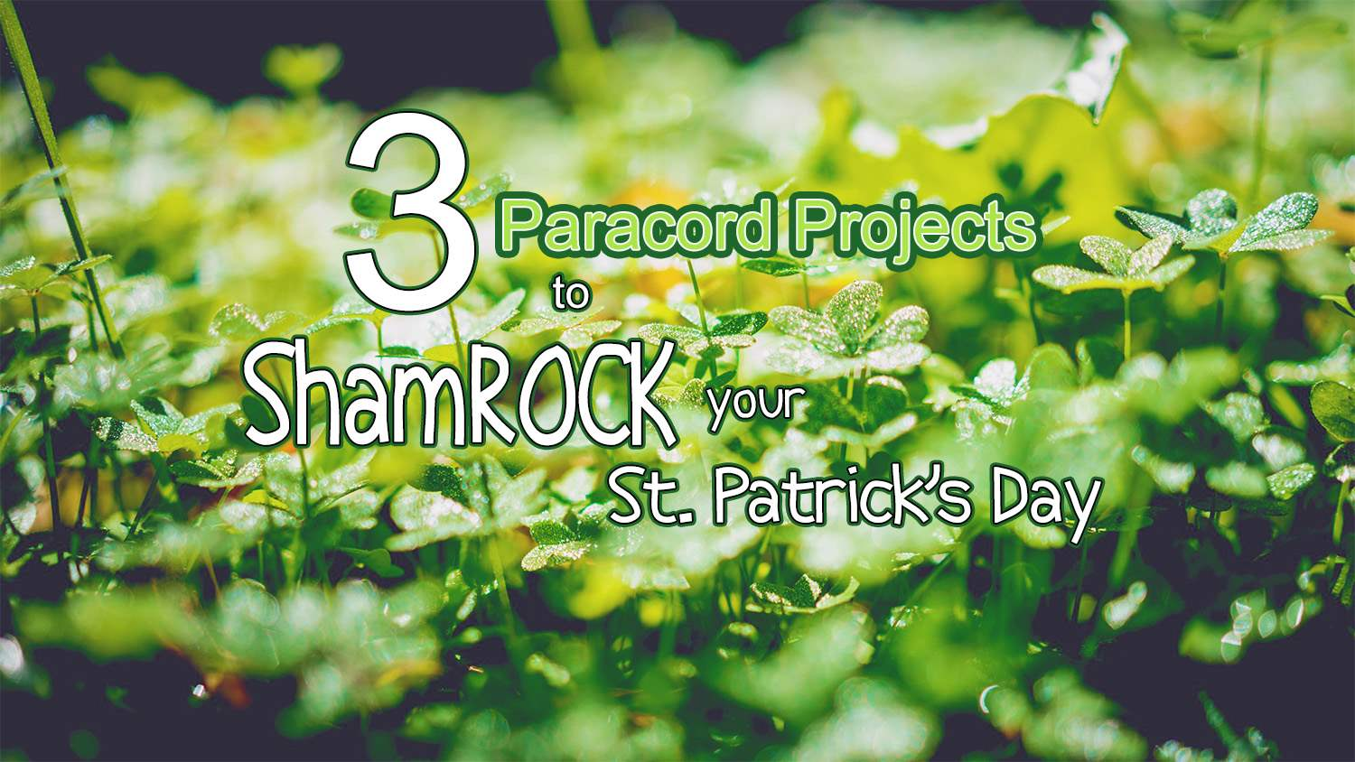 3 Paracord Projects to ShamROCK your St. Patricks Day