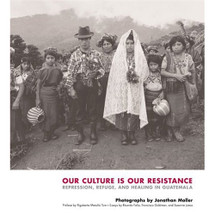Book:  Our Culture Is Our Resistance: Repression, Refuge, and Healing in Guatemala (Hardcover)