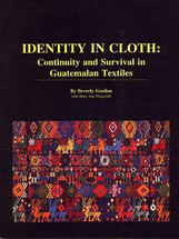 BOOK:  IDENTITY IN CLOTH  Continuity and Survival in Guatemalan Textiles