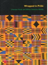 BOOK:  Wrapped in Pride: Ghanaian Kente and African American Identity