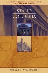 Stand Columbia : A History Columbia University 1754-2004