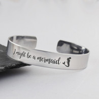 I Might Be A Mermaid Cuff Bracelet - Stainless Steel Cuff