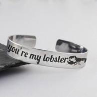 You're My Lobster Cuff Bracelet - Stainless Steel Cuff - Friends Jewelry