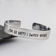 I'm So Happy I Swiped Right Tinder Cuff Bracelet - Stainless Steel Cuff