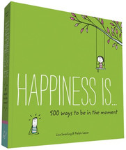 Happiness Is...500 Ways to Be in the Moment Book