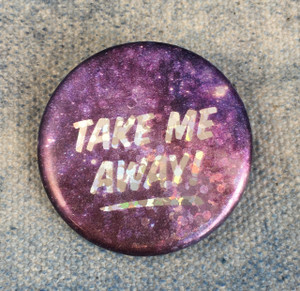 Take Me Away Holographic Button Pin Flair - Wildflower Co